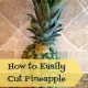 How to Easily Cut Pineapple
